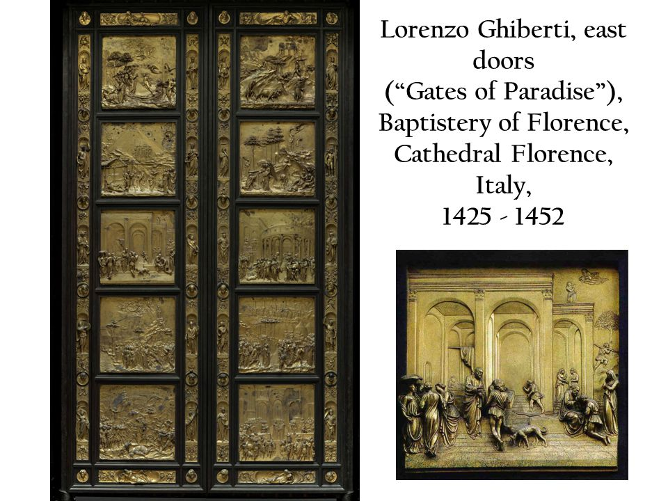 Lorenzo Ghiberti, east doors ( Gates of Paradise ), Baptistery of Florence, Cathedral Florence, Italy, 1425 - 1452