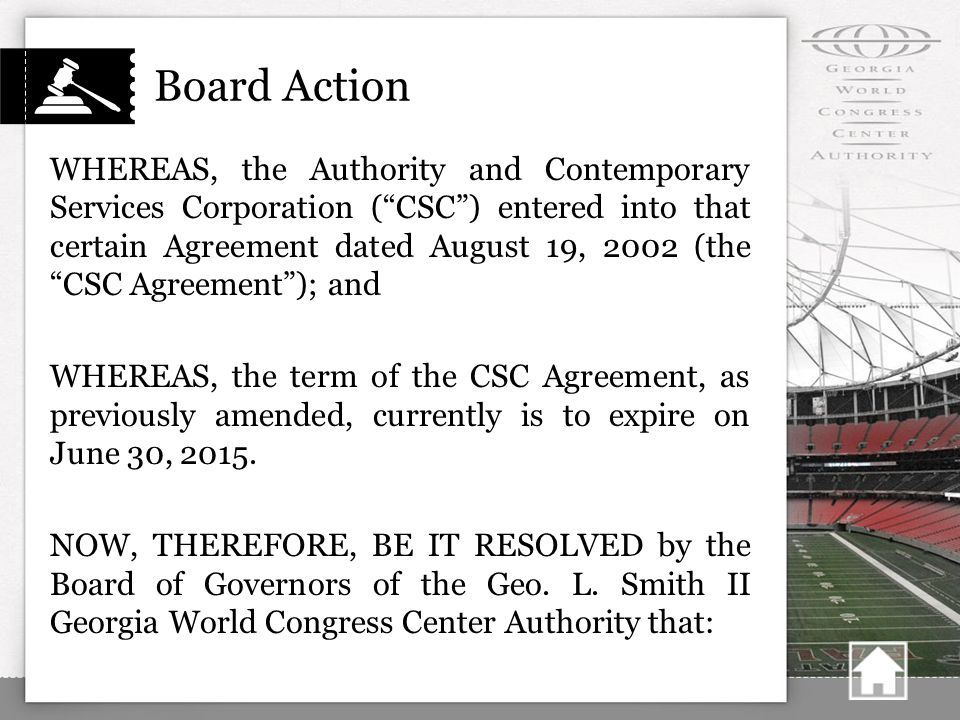 Board Action WHEREAS, the Authority and Contemporary Services Corporation ( CSC ) entered into that certain Agreement dated August 19, 2002 (the CSC Agreement ); and WHEREAS, the term of the CSC Agreement, as previously amended, currently is to expire on June 30, 2015.