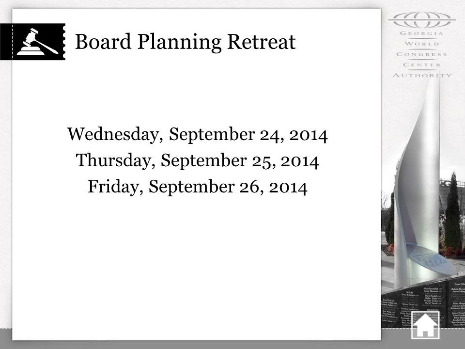 Board Planning Retreat Wednesday, September 24, 2014 Thursday, September 25, 2014 Friday, September 26, 2014