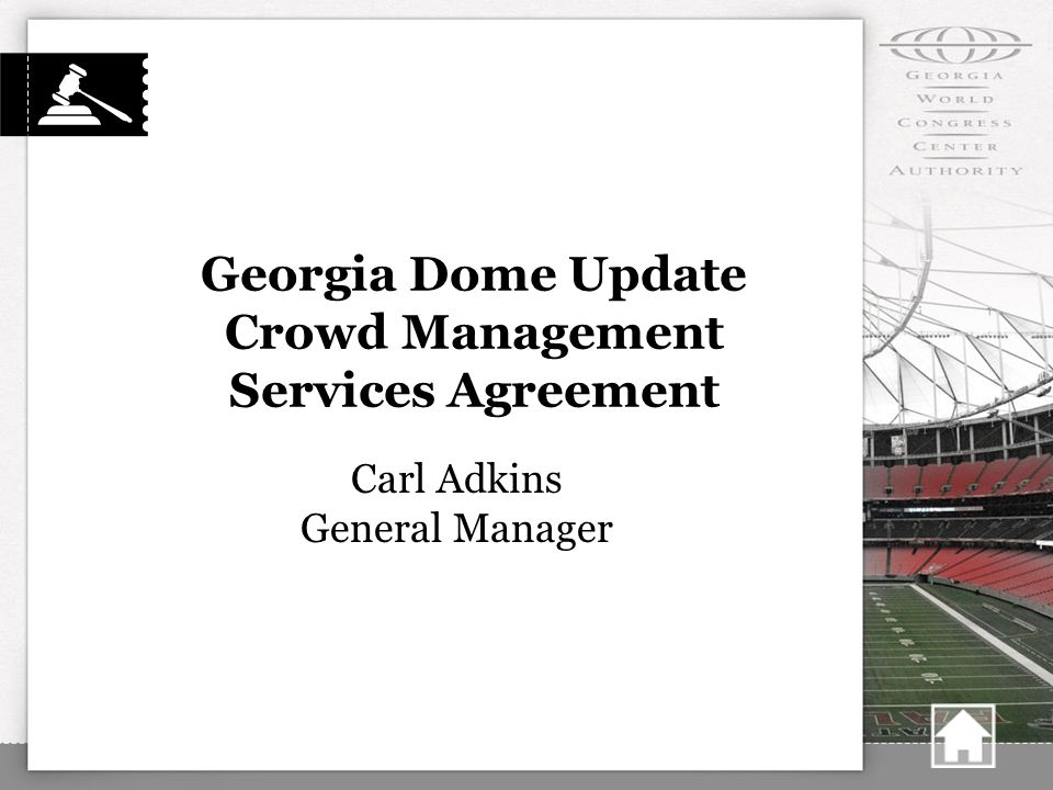 Georgia Dome Update Crowd Management Services Agreement Carl Adkins General Manager