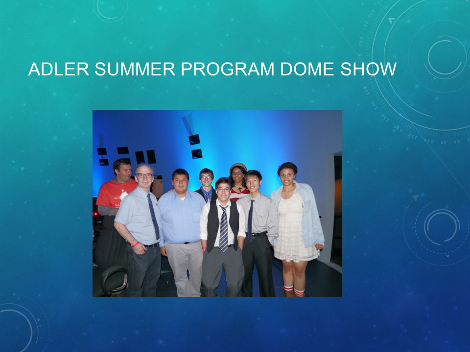 ADLER SUMMER PROGRAM DOME SHOW