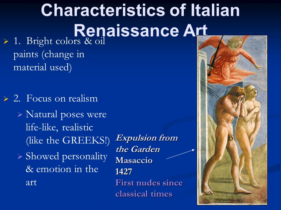 Characteristics of Italian Renaissance Art   1. Bright colors & oil paints (change in material used)   2. Focus on realism   Natural poses were