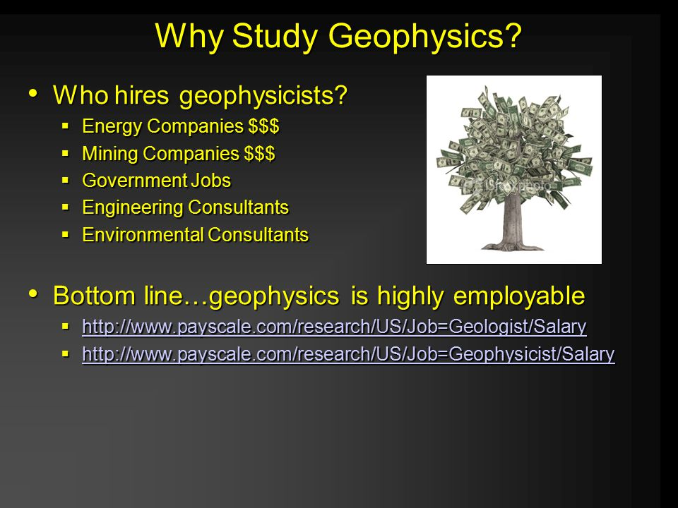 Why Study Geophysics. Who hires geophysicists. Who hires geophysicists.