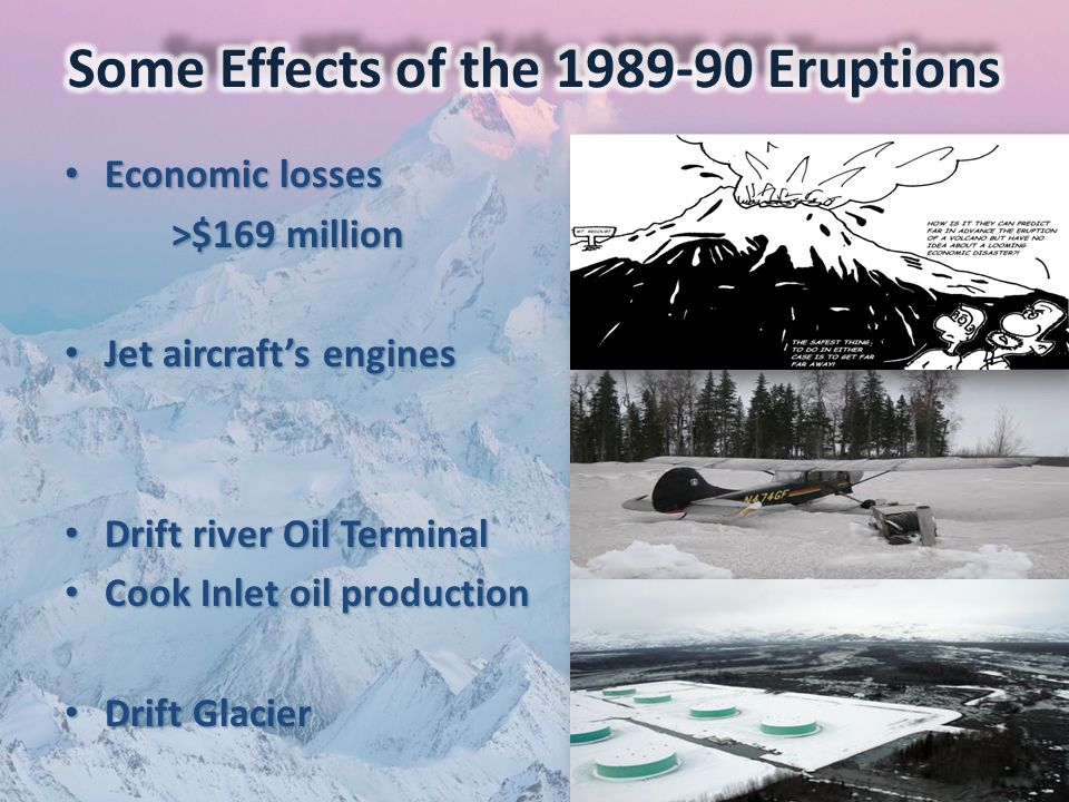 Economic losses Economic losses >$169 million Jet aircraft's engines Jet aircraft's engines Drift river Oil Terminal Drift river Oil Terminal Cook Inlet oil production Cook Inlet oil production Drift Glacier Drift Glacier