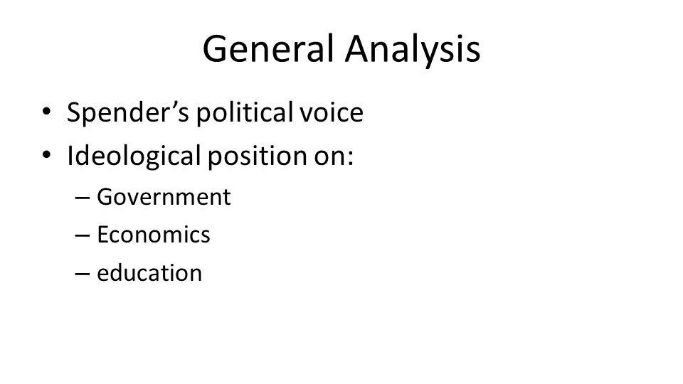 General Analysis Spender's political voice Ideological position on: – Government – Economics – education