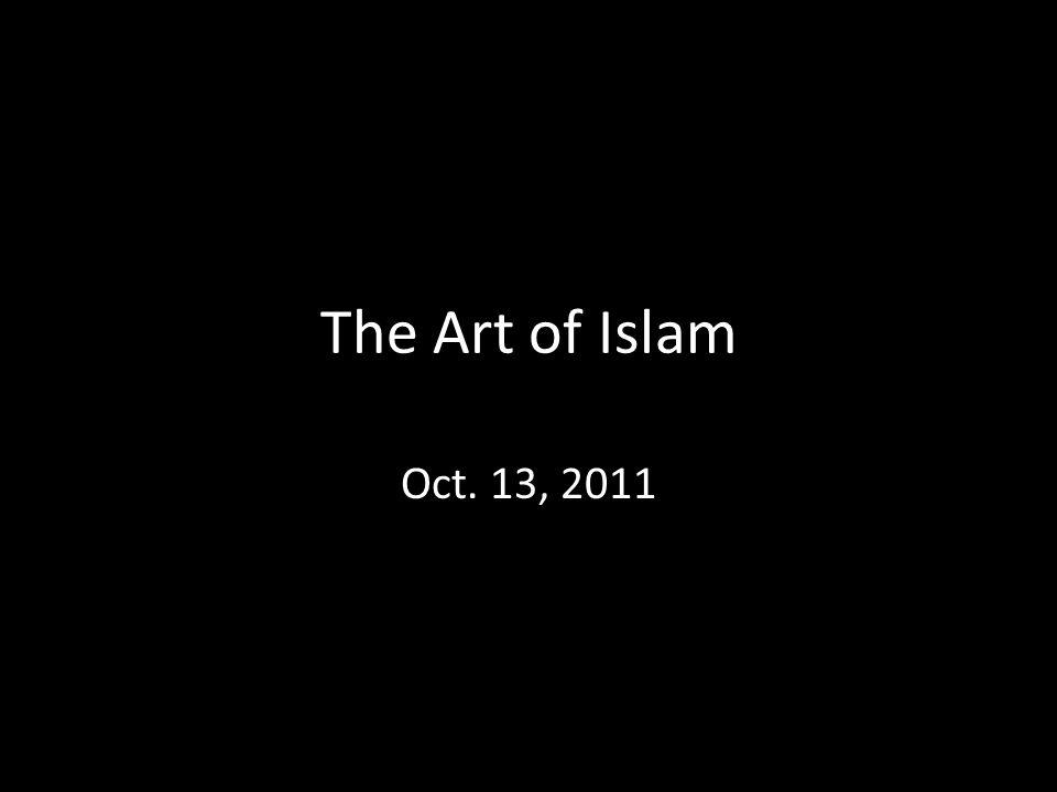 The Art of Islam Oct. 13, 2011
