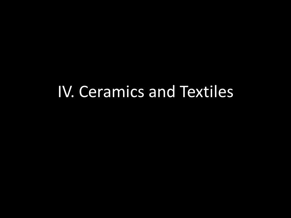IV. Ceramics and Textiles