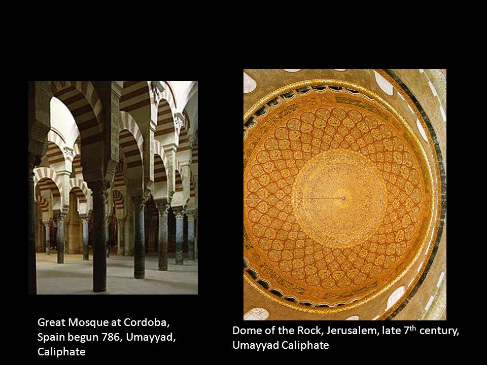 Great Mosque at Cordoba, Spain begun 786, Umayyad, Caliphate Dome of the Rock, Jerusalem, late 7 th century, Umayyad Caliphate