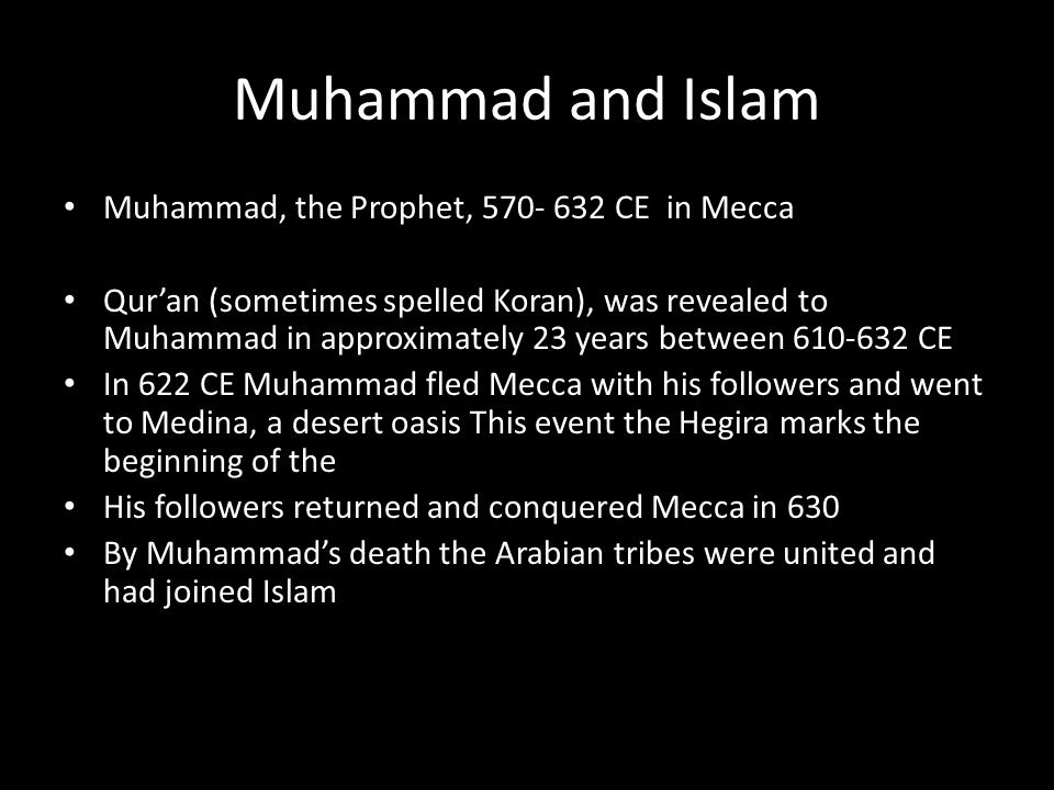 Muhammad and Islam Muhammad, the Prophet, 570- 632 CE in Mecca Qur'an (sometimes spelled Koran), was revealed to Muhammad in approximately 23 years be