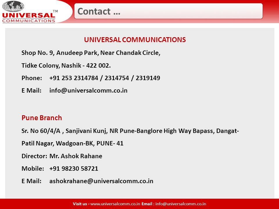 Contact … Visit us - www.universalcomm.co.in Email : info@universalcomm.co.in UNIVERSAL COMMUNICATIONS Shop No.