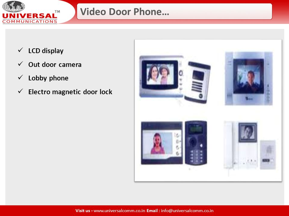 Video Door Phone… Visit us - www.universalcomm.co.in Email : info@universalcomm.co.in LCD display Out door camera Lobby phone Electro magnetic door lock