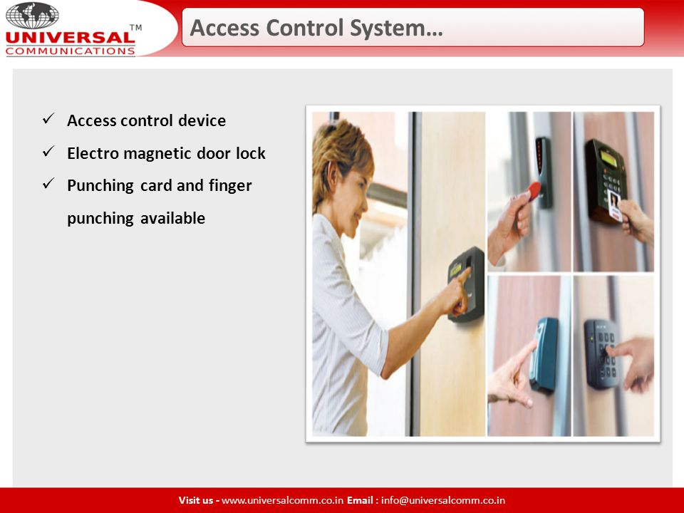 Access Control System… Visit us - www.universalcomm.co.in Email : info@universalcomm.co.in Access control device Electro magnetic door lock Punching card and finger punching available