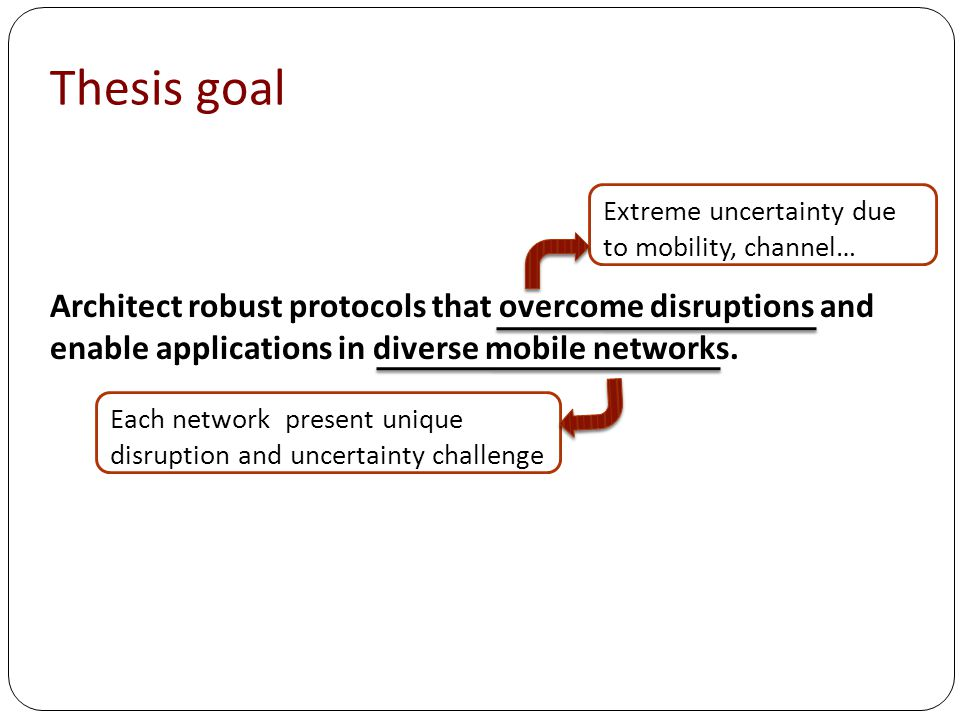Thesis goal Architect robust protocols that overcome disruptions and enable applications in diverse mobile networks.