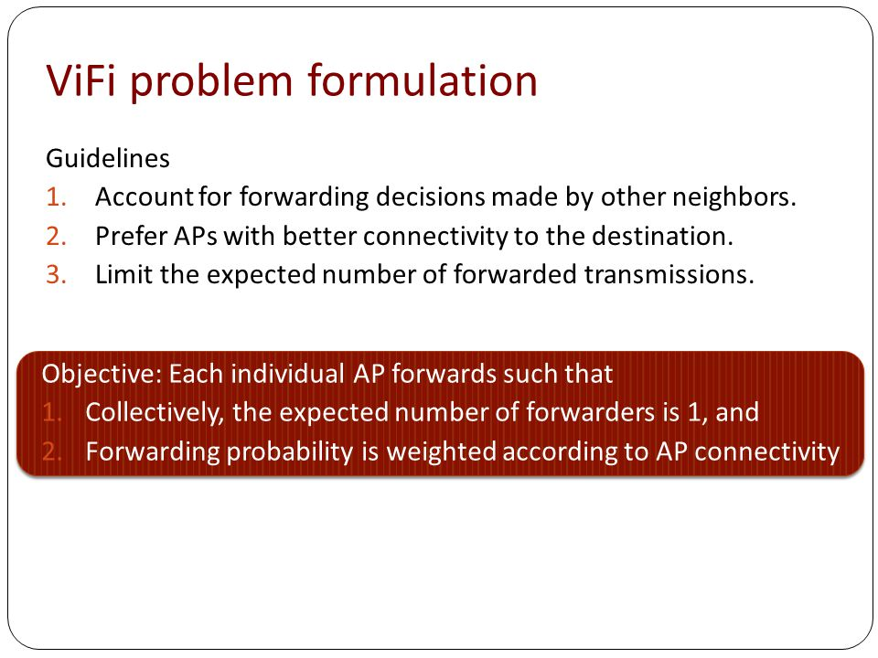 ViFi problem formulation Guidelines 1.Account for forwarding decisions made by other neighbors.