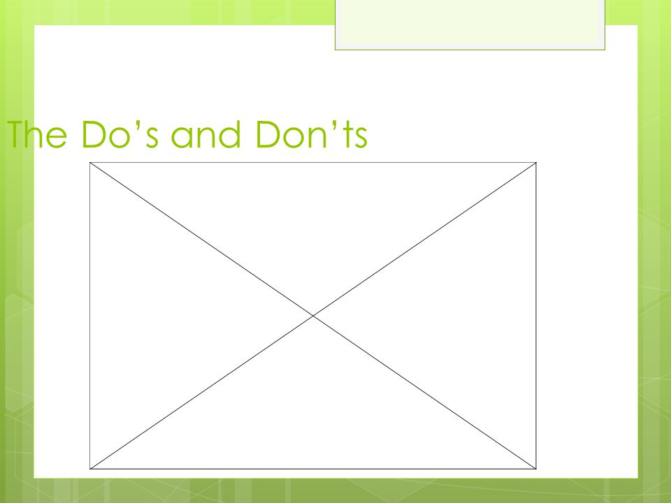 The Do's and Don'ts