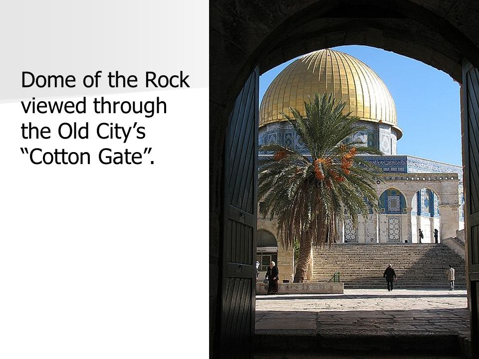 """Dome of the Rock viewed through the Old City's """"Cotton Gate""""."""