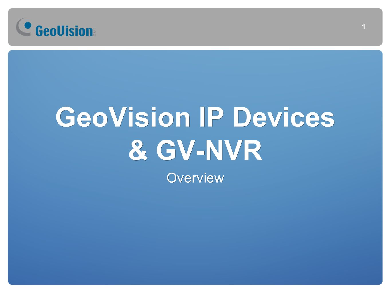 GeoVision IP Devices & GV-NVR Overview 1