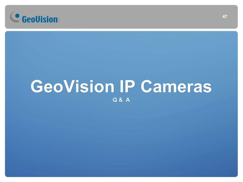 GeoVision IP Cameras Q & A 47