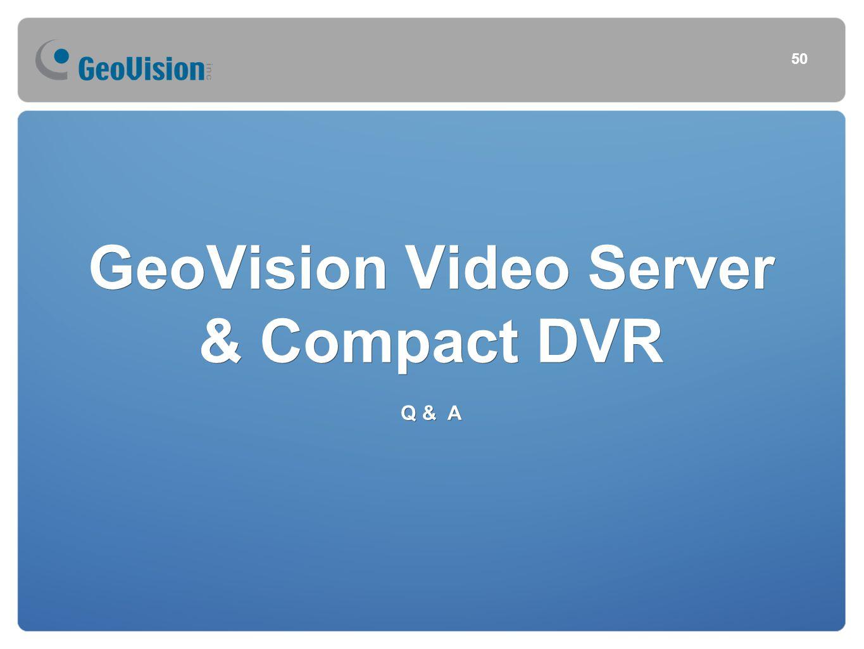 GeoVision Video Server & Compact DVR Q & A 50