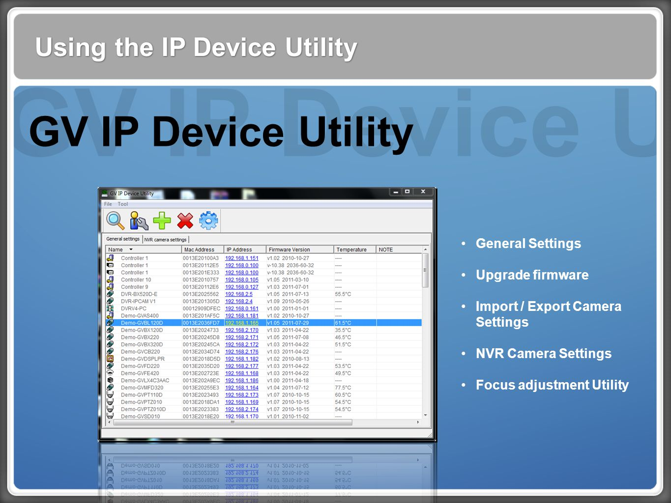 GV IP Device Utility Using the IP Device Utility GV IP Device Utility General Settings Upgrade firmware Import / Export Camera Settings NVR Camera Settings Focus adjustment Utility