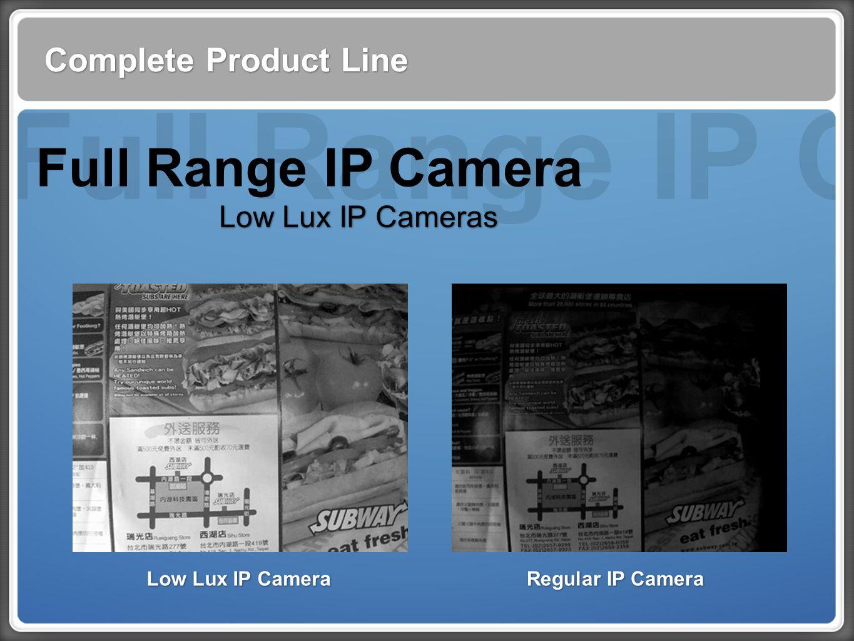 Full Range IP Cam Complete Product Line Low Lux IP Cameras Full Range IP Camera Low Lux IP Camera Regular IP Camera