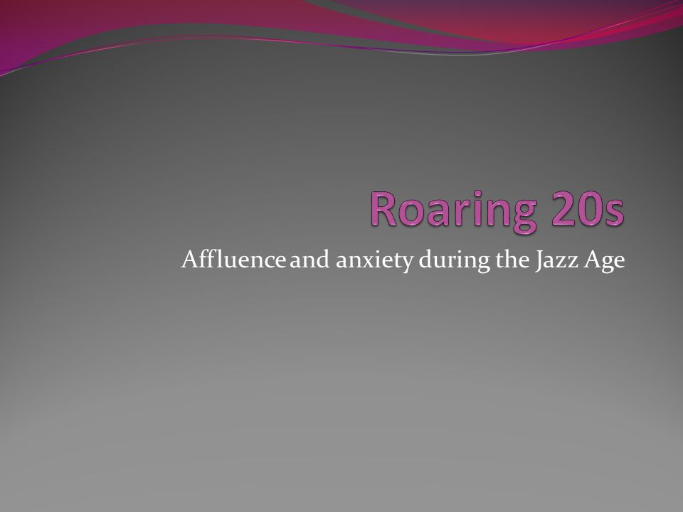 Affluence and anxiety during the Jazz Age