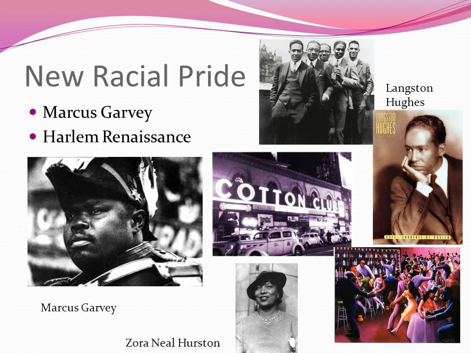 New Racial Pride Marcus Garvey Harlem Renaissance Marcus Garvey Zora Neal Hurston Langston Hughes