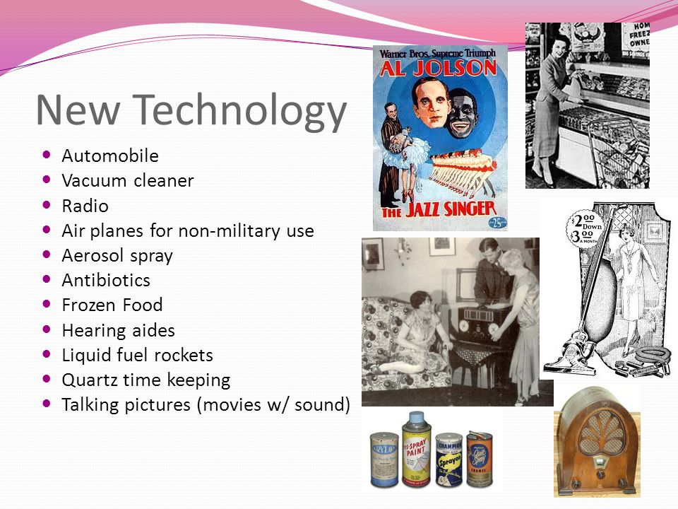 New Technology Automobile Vacuum cleaner Radio Air planes for non-military use Aerosol spray Antibiotics Frozen Food Hearing aides Liquid fuel rockets Quartz time keeping Talking pictures (movies w/ sound)