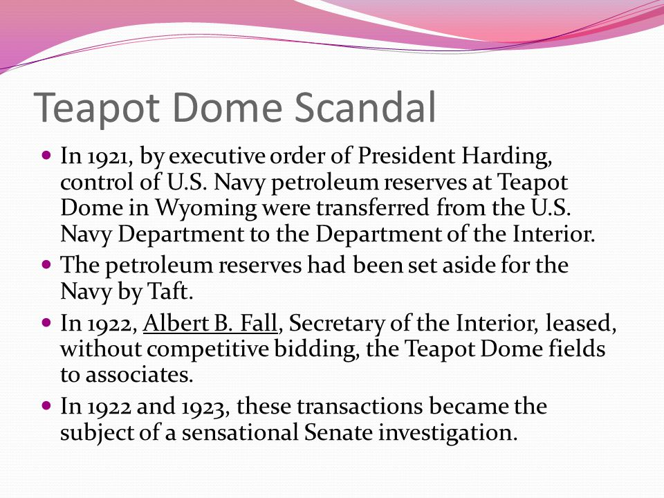 Teapot Dome Scandal In 1921, by executive order of President Harding, control of U.S.