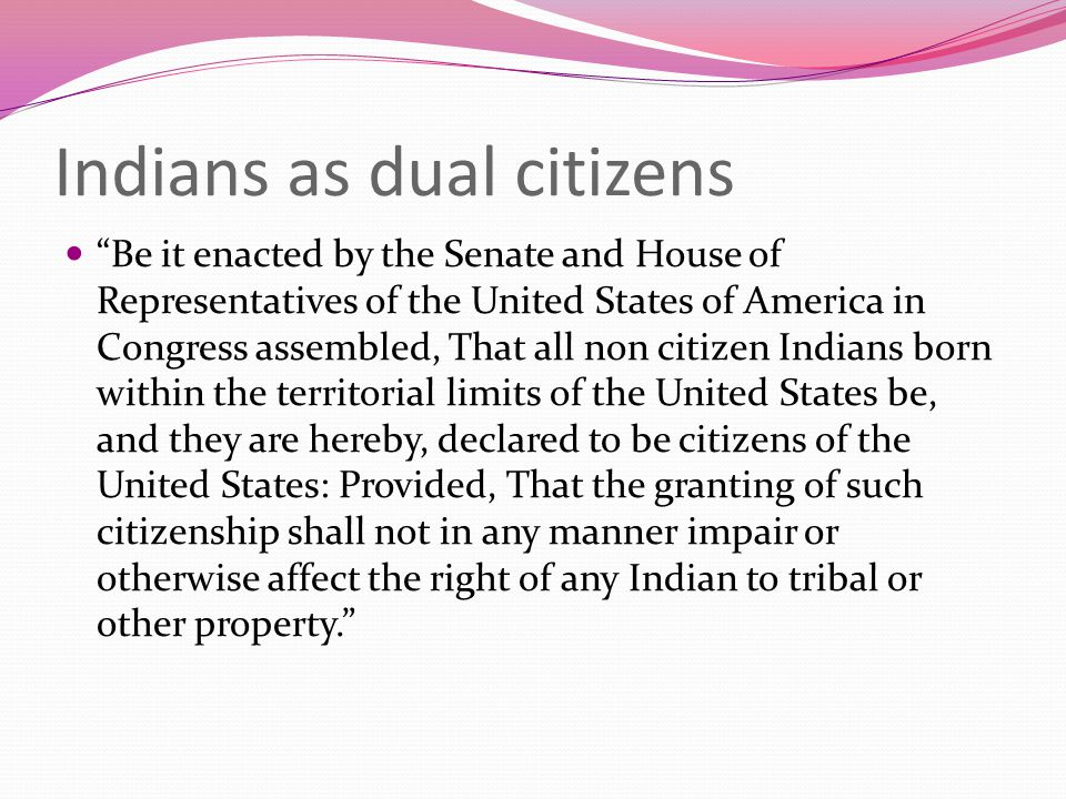 """Indians as dual citizens """"Be it enacted by the Senate and House of Representatives of the United States of America in Congress assembled, That all non"""