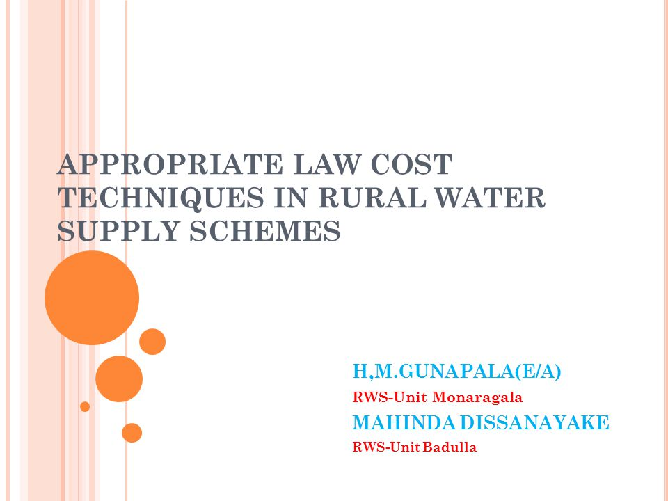 APPROPRIATE LAW COST TECHNIQUES IN RURAL WATER SUPPLY SCHEMES H,M.GUNAPALA(E/A) RWS-Unit Monaragala MAHINDA DISSANAYAKE RWS-Unit Badulla
