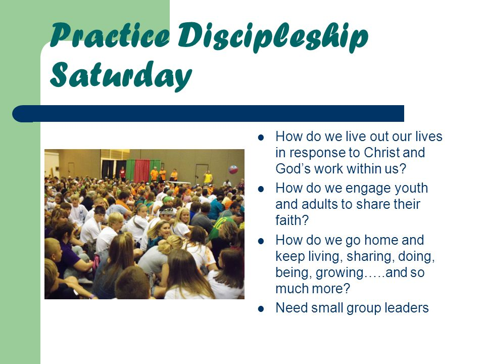 Practice Discipleship Saturday How do we live out our lives in response to Christ and God's work within us.