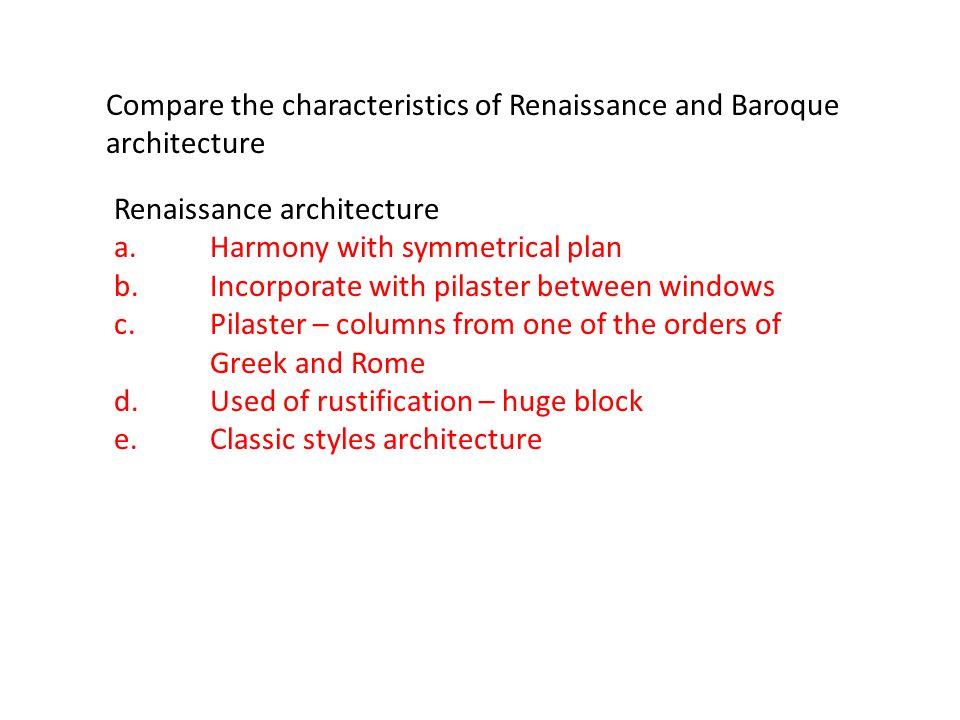 Baroque architecture a.Curves /free flowing forms b.Asymmetrical plan c.Bizzare shapes d.