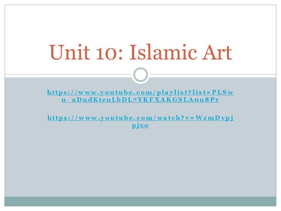 https://www.youtube.com/playlist?list=PLSw n_aDndKtenLbDL7YKFXAKGSLA0n8Pr https://www.youtube.com/watch?v=WzmDvpj pjxo Unit 10: Islamic Art