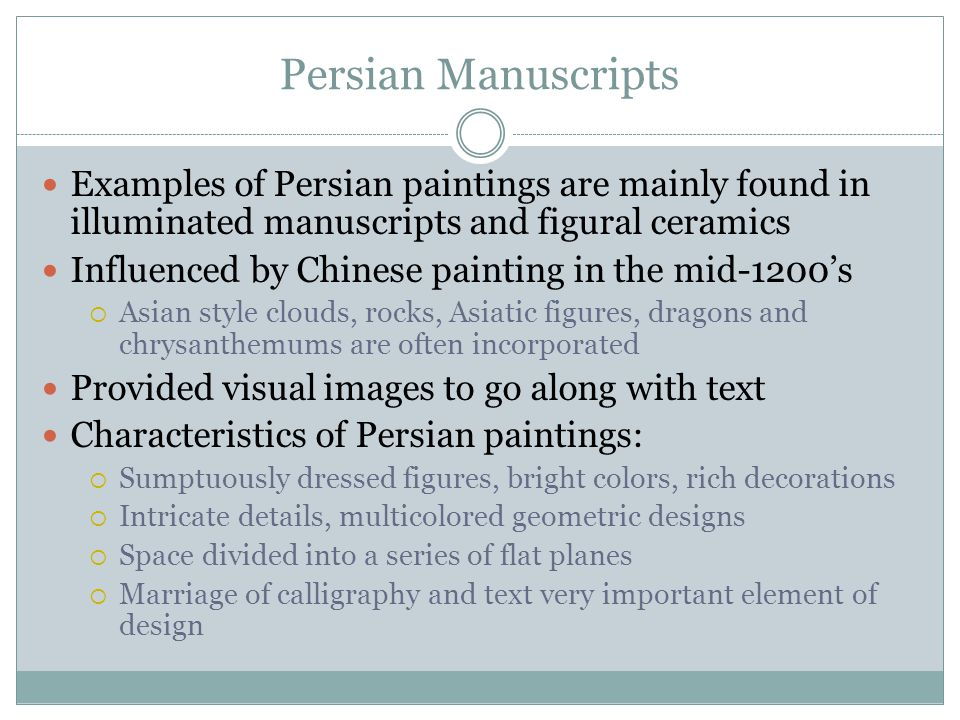 Persian Manuscripts Examples of Persian paintings are mainly found in illuminated manuscripts and figural ceramics Influenced by Chinese painting in t