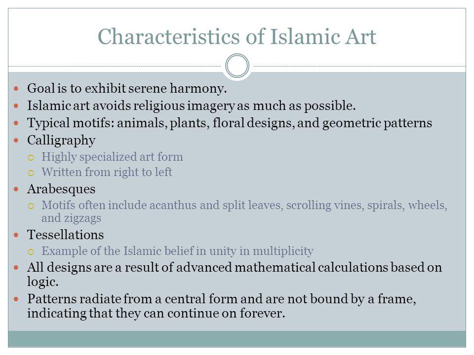 Characteristics of Islamic Art Goal is to exhibit serene harmony.