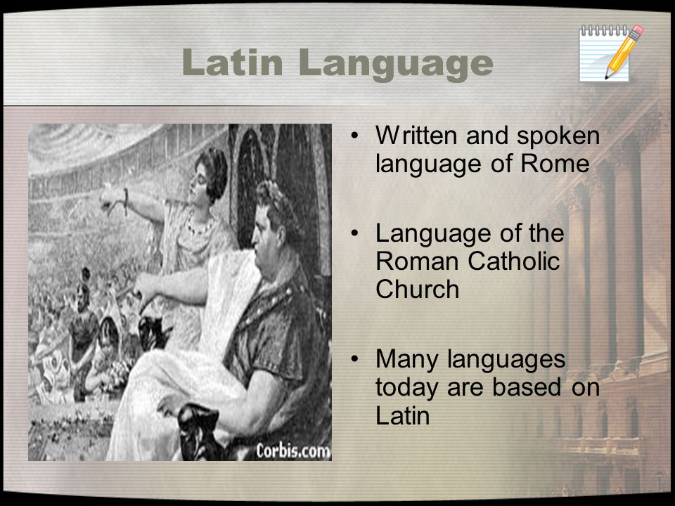 Latin Language today Most of the world's languages are based on Latin French, Spanish, Italian, Portuguese and German