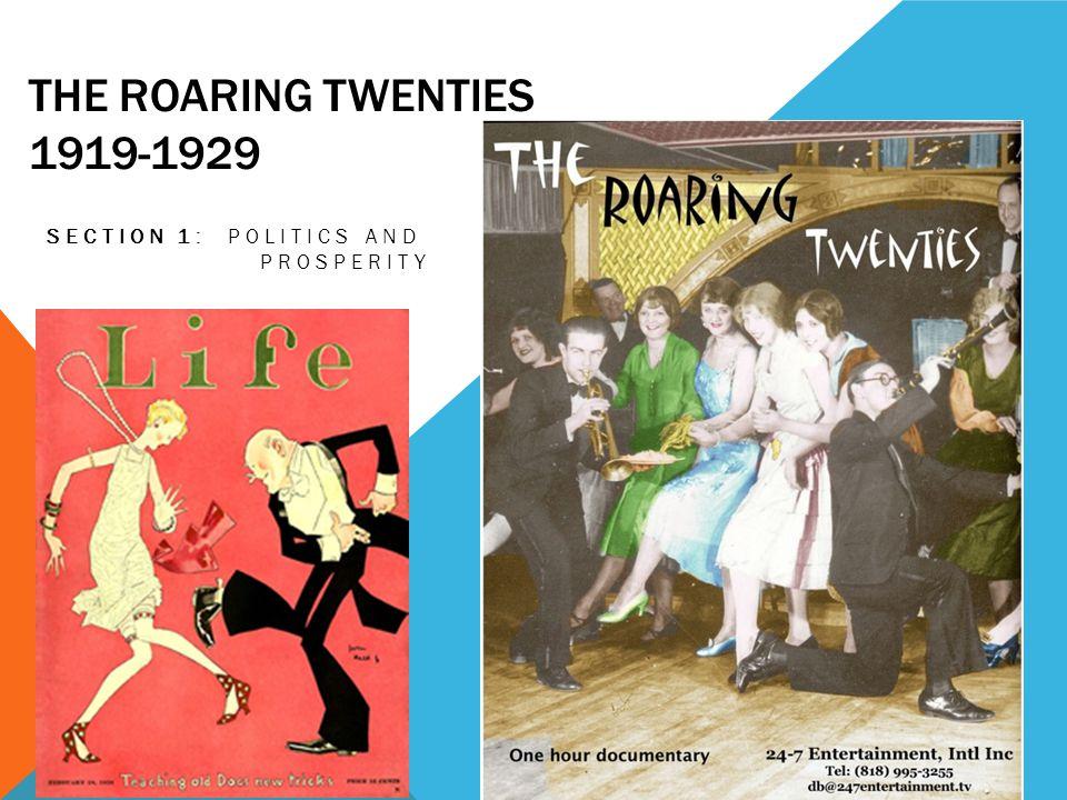 THE ROARING TWENTIES 1919-1929 SECTION 1: POLITICS AND PROSPERITY
