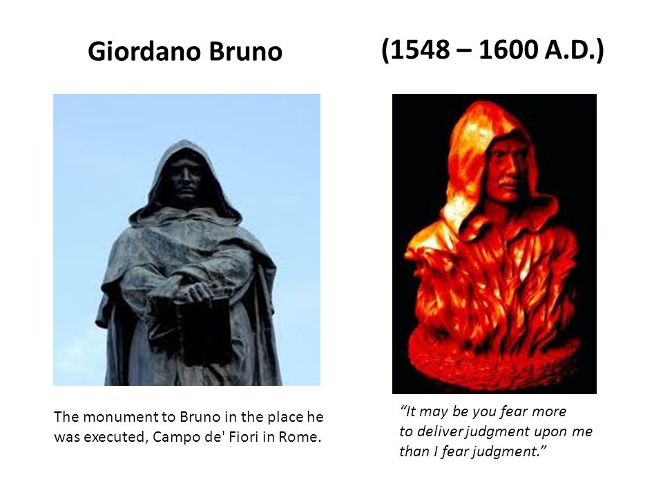 "Giordano Bruno The monument to Bruno in the place he was executed, Campo de' Fiori in Rome. (1548 – 1600 A.D.) ""It may be you fear more to deliver jud"