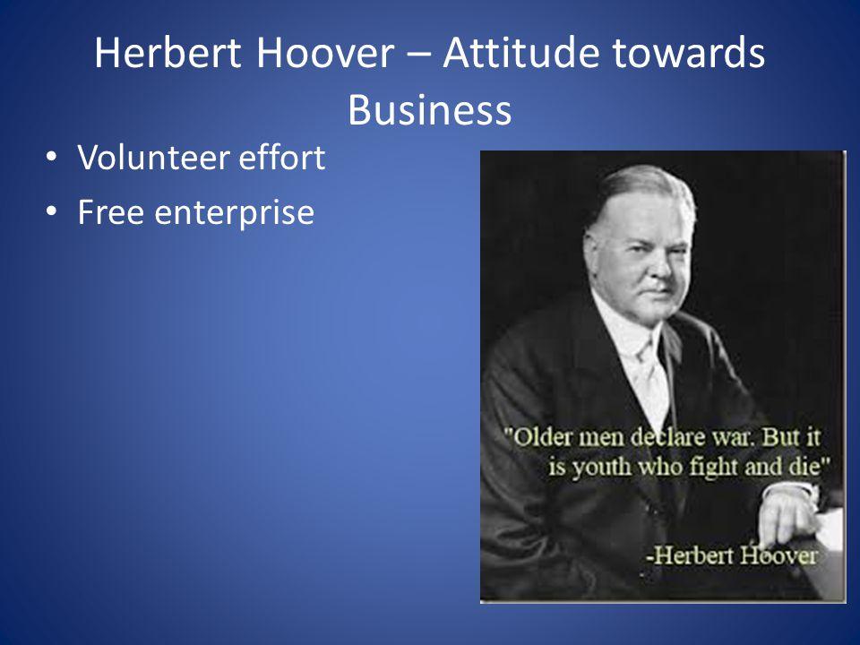 Herbert Hoover – Attitude towards Business Volunteer effort Free enterprise