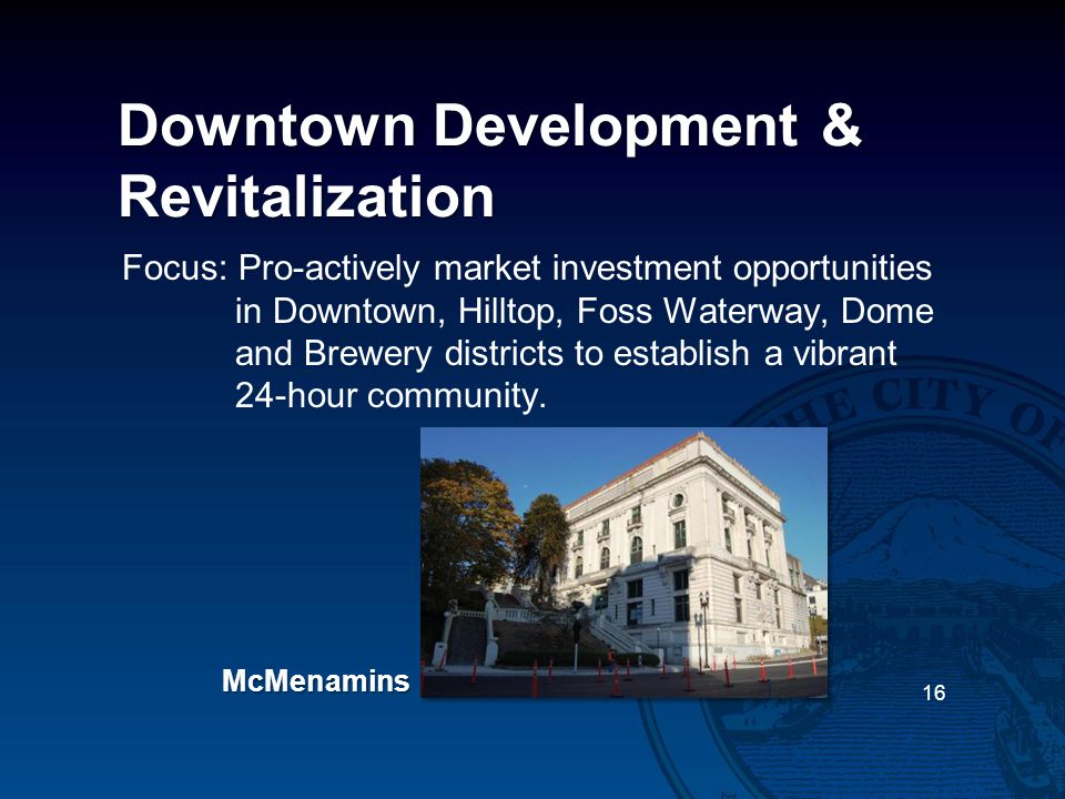 Downtown Development & Revitalization Focus: Pro-actively market investment opportunities in Downtown, Hilltop, Foss Waterway, Dome and Brewery distri