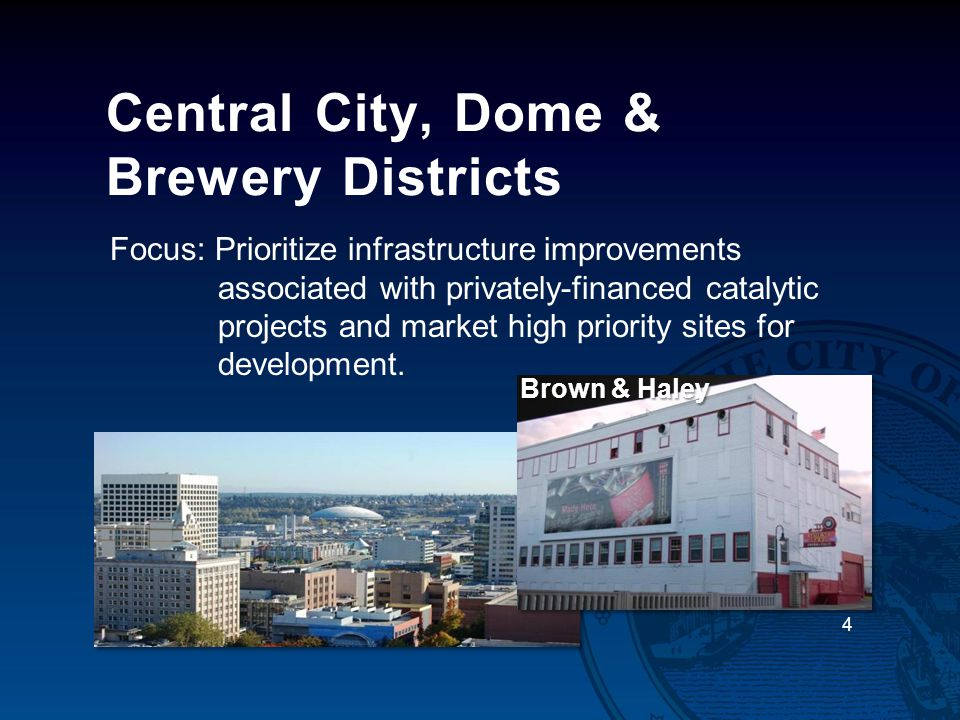 Central City, Dome & Brewery Districts Focus: Prioritize infrastructure improvements associated with privately-financed catalytic projects and market high priority sites for development.