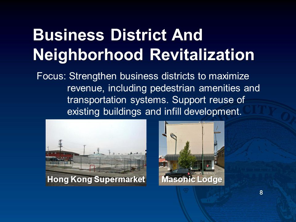 Business District And Neighborhood Revitalization Focus: Strengthen business districts to maximize revenue, including pedestrian amenities and transportation systems.