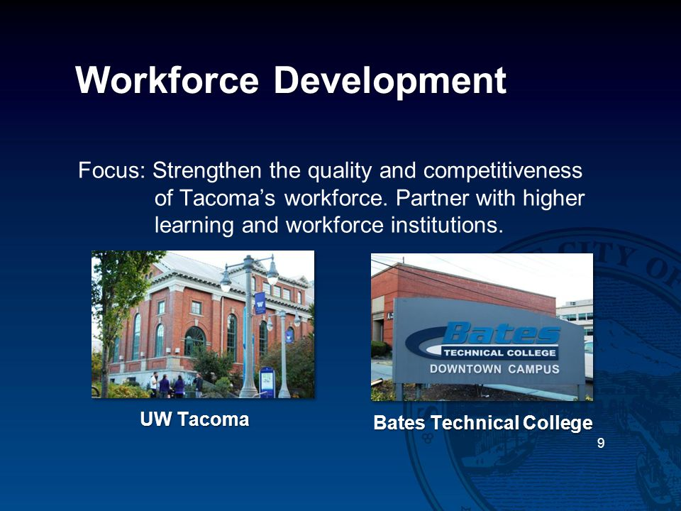 Workforce Development Focus: Strengthen the quality and competitiveness of Tacoma's workforce. Partner with higher learning and workforce institutions