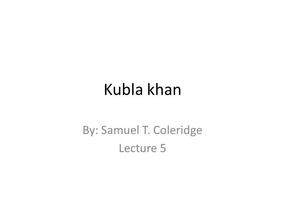 About Coleridge A critic, philosopher and a poet.