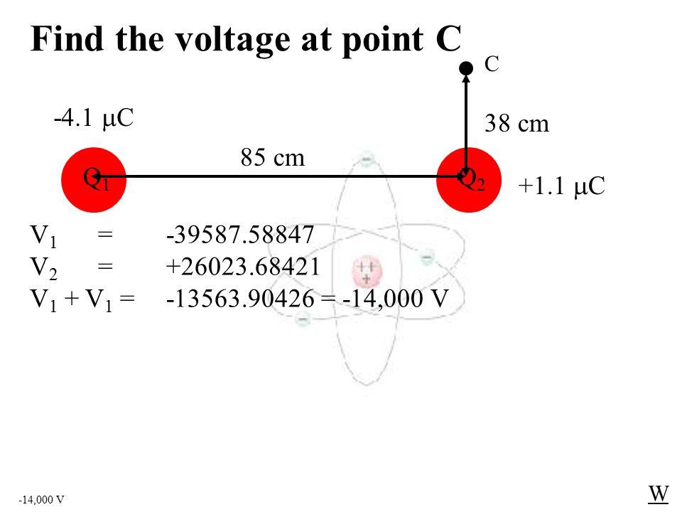 25,000 V W V 1 =10867.03297 V 2 =13680.43478 V 1 + V 1 =24547.46775 = 25,000 V Find the voltage at point B Q2Q2 Q1Q1 +1.1  C +2.1  C 138 cm91 cm B