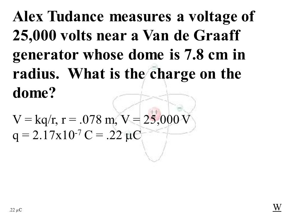 -3.91x10 5 V W V = kq/r, r = 3.45 m, q = -150x10 -6 C V = -3.91x10 5 V Lauren Order is 3.45 m from a -150.
