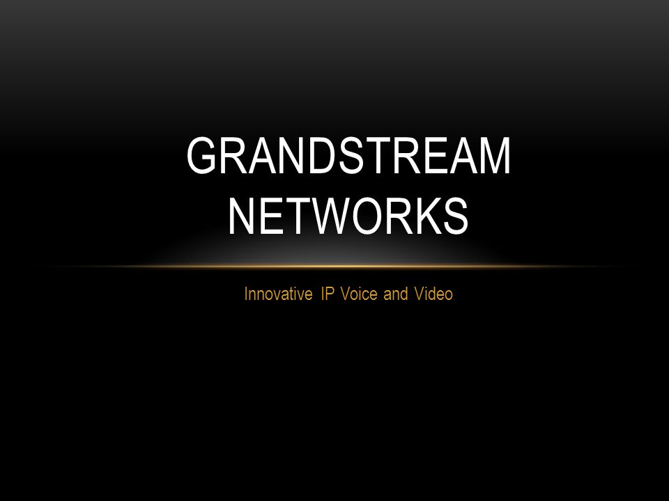 Innovative IP Voice and Video GRANDSTREAM NETWORKS