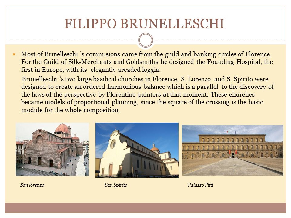 Most of Brinelleschi 's commisions came from the guild and banking circles of Florence.