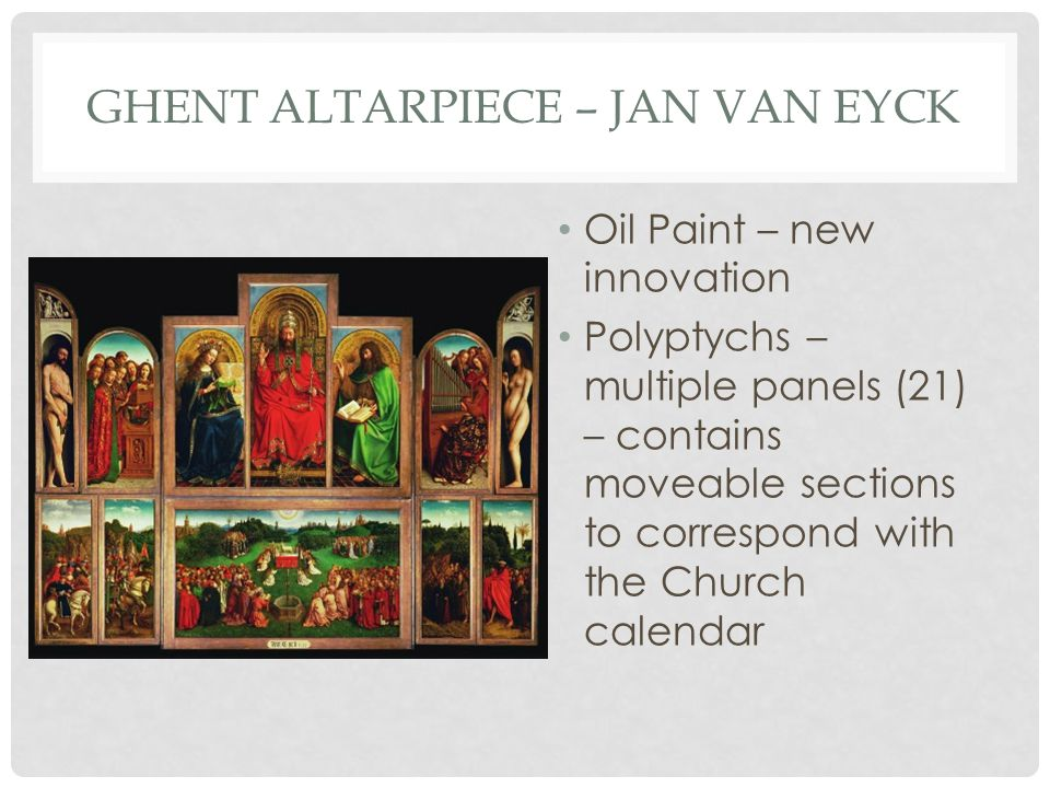 GHENT ALTARPIECE – JAN VAN EYCK Oil Paint – new innovation Polyptychs – multiple panels (21) – contains moveable sections to correspond with the Church calendar